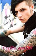 You Won't Be Alone (Andy Biersack fanfic) by cecilia_ann123