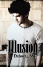 Illusion [Zayn Malik Fanfiction] by Debora_SS