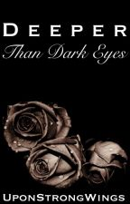Deeper Than Dark Eyes by Upon_Strong_Wings