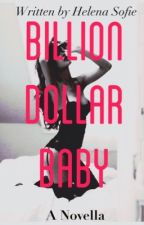 Billion Dollar Baby**ON HOLD** (Book 2 of Billion Dollar Girl Series) by helenaxsofie