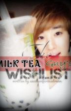 The Milk Tea Guy's Wish List Book 1 (COMPLETED) by sacchariferousdreams