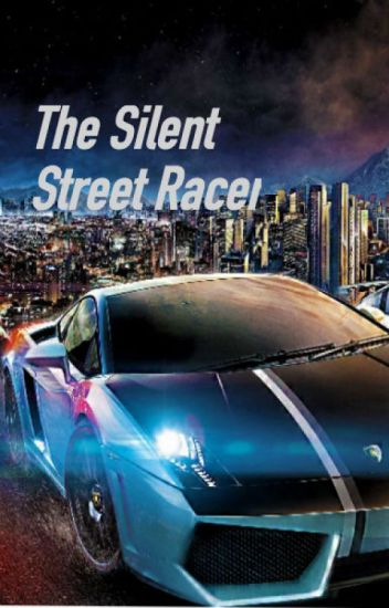 The Silent Street Racer *ON HOLD*