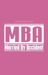 MBA (Married By Accident) [COMPLETED] by elship_L
