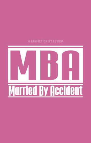 MBA (Married By Accident) [COMPLETED]