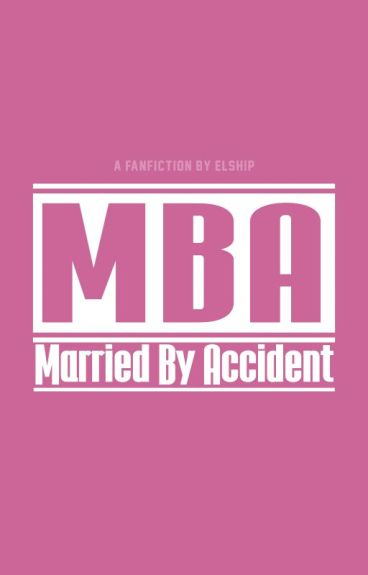 MBA (Married By Accident)