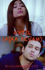 AYTİL (AŞKA DEVAM) by gulserefoglu33