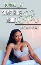 Something About Her [Ft. Chresanto August] by Beautiful_Ny
