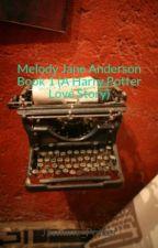 Melody Jane Anderson Book 1 (A Harry Potter Love Story) by Jasmine_Potter