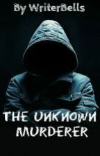 The Unknown Murderer by WriterBells
