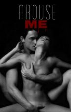 Arouse Me [18+] by trishia_99