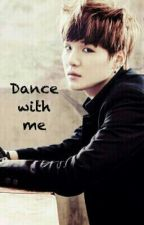 Dance with me (BTS Suga FF) by Saranghae2000