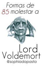 85 Formas de Molestar a Lord Voldemort by SophiaDaPasta