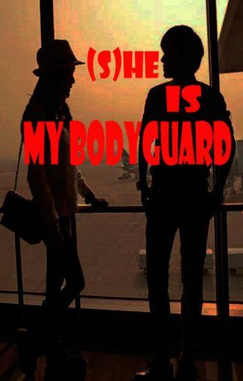 (S)HE IS MY BODYGUARD