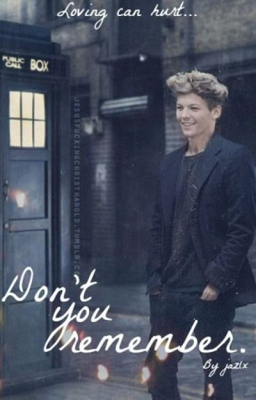 Don't You Remember... || Louis Tomlinson [Terminada/Editando]