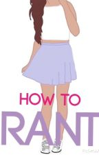 How To Rant (Rants -duh-) by Writing_Reader
