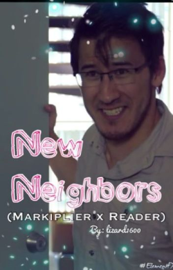 New Neighbors (Markiplier x Reader)
