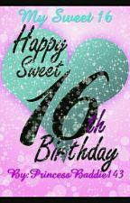 My Sweet 16!! by PrincessBaddie143