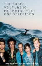 The Three YouTubing Mermaids Meet One Direction by 1Dloverforever1
