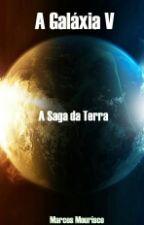 A Galáxia V: A Saga da Terra by Mpmoul
