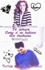 Te Amaré Como Si No Hubiese Un Mañana  #Wattys2015 by rusher54321