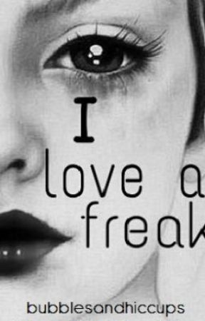 I Love a Freak by bubblesandhiccups