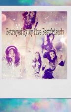 Betrayed By My Five Best Friends by HarmonizerAngie