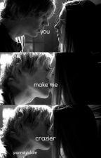 You Make Me Crazier by parmigiolate