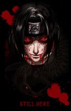 Still Here (Itachi Oneshot) by _nobodynoone