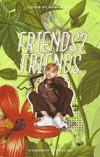 friends? friends. by haezards