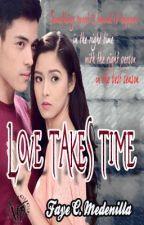 Love Takes Time by AkoMismoSiFaye