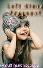Left alone Pregnant (Taylor Caniff Fanfic) by muffinsnchocolate