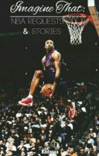Imagine That: NBA REQUESTS & STORIES {HAITUS} by PureExpressions