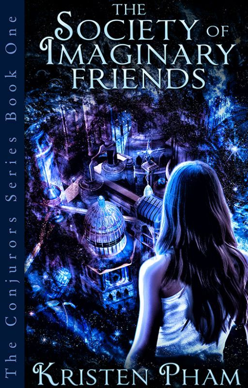 The Society of Imaginary Friends (Book 1 of The Conjurors Series) by KristenPham