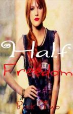 Half-Freedom (Castle Walls Series, The Originals, Book Two) by heartofice97