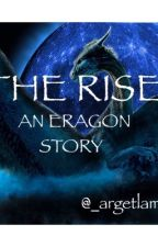 The Rise: An Eragon Story by _argetlam_