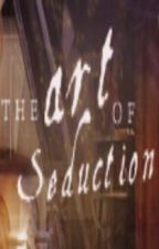 The Art of Seduction by BrianaRosaPerez