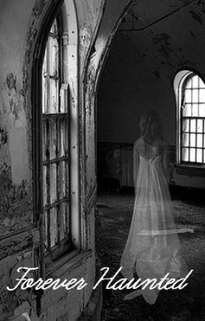 Forever Haunted (REWRITING) by _candygirl3_