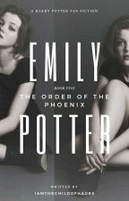 Emily Potter - Book 5 - Order of the Phoenix by IAmTheChildOfHades