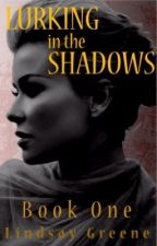 Lurking in the Shadows: Book 1 by Owlcity2013