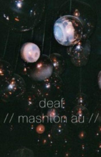deaf // mashton au