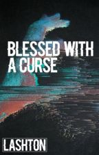 Blessed With A Curse ✛Lashton by diesthetics