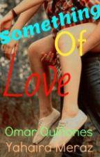 Something Of Love by YahairayOmar