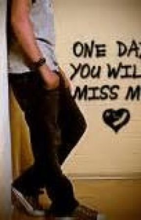 One Day You Will Miss Me Wattpad