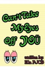 Can't Take My Eyes Off You by msPJCB