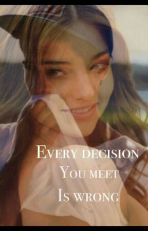 Every decision you meet is wrong ... or is it not! ? by Own_Lovestory