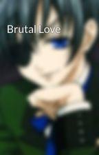 Brutal Love by AkiKakohiro88
