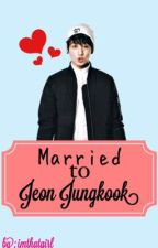 Married to Jeon Jungkook (ON-HOLD) by JEONG_AERI