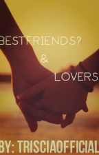 Bestfriends & Lovers by trisciaofficial