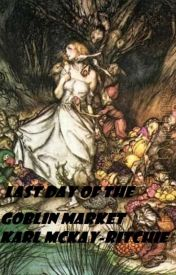 Last day of the Goblin Market by KarlRitchie