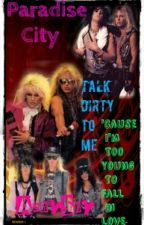 Paradise City Talk Dirty to me Cause im Too Young to Fall in Love {Completed} by AshyShy